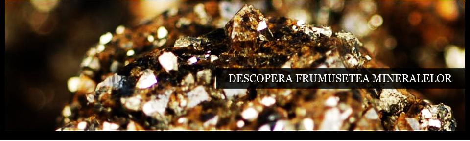 Descopera frumusetea mineralelor